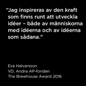 Citat Eva Halvarsson, The Brewhouse Award 2016