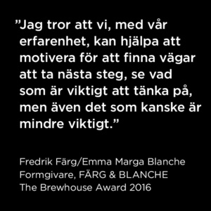 Citat FÄRG & BLANCHE, The Brewhouse Award 2016