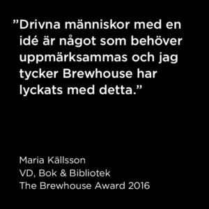 Citat Maria Källsson, The Brewhouse Award 2016