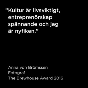 Citat Anna von Brömssen, The Brewhouse Award 2016